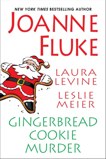 Gingerbread Cookie Murder ebook by Leslie Meier,Laura Levine,Joanne Fluke