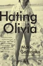 Hating Olivia - A Love Story ebook by Mark SaFranko