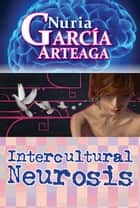 Intercultural Neurosis ebook by Nuria Garcia Arteaga