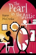 The Pearl in the Attic ebook by Karen McCombie