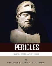 Legends of the Ancient World: The Life and Legacy of Pericles ebook by Charles River Editors