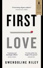 First Love eBook by Gwendoline Riley