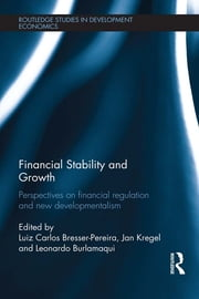 Financial Stability and Growth - Perspectives on financial regulation and new developmentalism ebook by Luiz Carlos Bresser-Pereira, Jan Kregel, Leonardo Burlamaqui