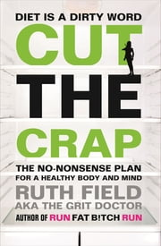 Cut the Crap - The No-Nonsense Plan for a Healthy Body and Mind ebook by Ruth Field