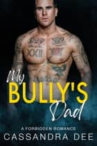 My Bully's Dad - A Forbidden Romance ebook by Cassandra Dee