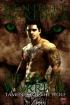 Heart of the Warrior ebook by Kendall McKenna