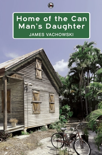 Home of the Can Man's Daughter ebook by James Vachowski