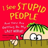 I See Stupid People: And They Are Getting On My Last Nerve! - And They Are Getting On My Last Nerve! ebook by Cheryl Caldwell