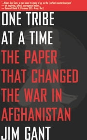 One Tribe at a Time - The Paper that Changed the War in Afghanistan ebook by Jim Gant