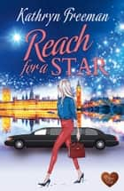 Reach for a Star ebook by Kathryn Freeman
