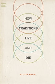 How Traditions Live and Die ebook by Olivier Morin