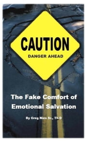 The Fake Comfort of Emotional Salvation ebook by Bishop Greg Nies Sr., Th.D.