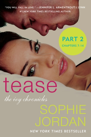 Tease (Part Two: Chapters 7 - 14) - The Ivy Chronicles ebook by Sophie Jordan