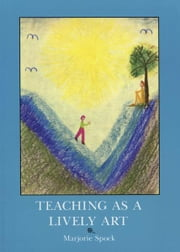 Teaching as a Lively Art ebook by Marjorie Spock