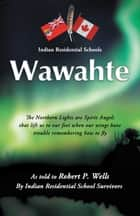 Wawahte ebook by Robert P. Wells