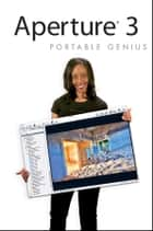 Aperture 3 Portable Genius ebook by Josh Anon,Ellen Anon