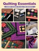 Quilting Essentials - Handy Guide to All the Basics ebook by Editors of Creative Publishing international