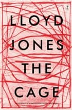 The Cage ebook by Lloyd Jones