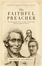 The Faithful Preacher (Foreword by John Piper) ebook by Thabiti M. Anyabwile,John Piper