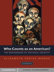 Who Counts as an American? - The Boundaries of National Identity ebook by Elizabeth Theiss-Morse