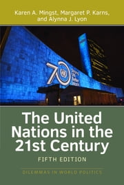 The United Nations in the 21st Century ebook by Karen A. Mingst,Margaret P. Karns,Alynna J. Lyon