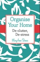 Organise Your Home ebook by MaryAnne Bennie