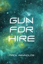 Gun for Hire ebook by Mack Reynolds