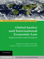 Global Justice and International Economic Law - Opportunities and Prospects ebook by Chi Carmody,Frank J. Garcia,John Linarelli