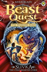 Beast Quest: Slivka the Cold-Hearted Curse - Series 13 Book 3 ebook by Adam Blade