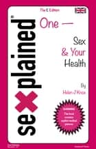 Sexplained One - Sex & Your Health ebook by Helen J Knox