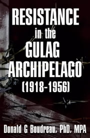 Resistance in the Gulag Archipelago (1918-1956) ebook by Donald G Boudreau