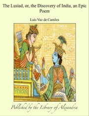 The Lusiad, or, the Discovery of India, an Epic Poem ebook by Luís Vaz de Camões
