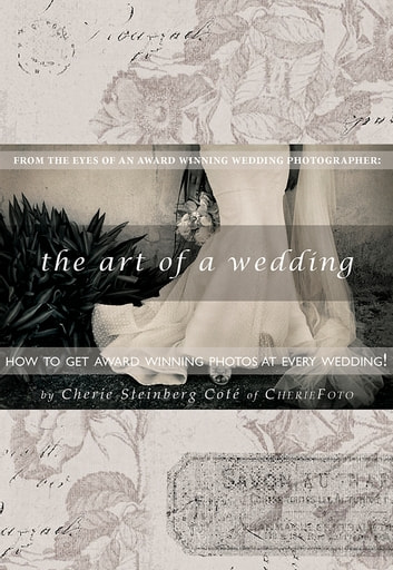 The Art of a Wedding: How to Get Award-Winning Photos at Your Wedding ebook by Cherie Steinberg Cote