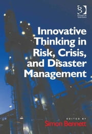 Innovative Thinking in Risk, Crisis, and Disaster Management ebook by Dr Simon Bennett