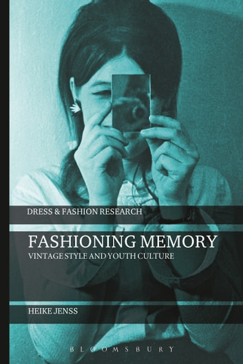 Fashioning Memory - Vintage Style and Youth Culture ebook by Heike Jenss
