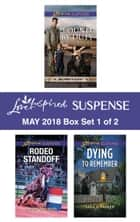Harlequin Love Inspired Suspense May 2018 - Box Set 1 of 2 - Bound by Duty\Rodeo Standoff\Dying to Remember eBook by Susan Sleeman, Sara K. Parker, Valerie Hansen