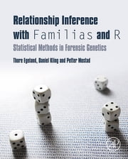 Relationship Inference with Familias and R - Statistical Methods in Forensic Genetics ebook by Thore Egeland,Daniel Kling,Petter Mostad