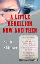 A Little Rebellion Now and Then ebook by Scott Skipper