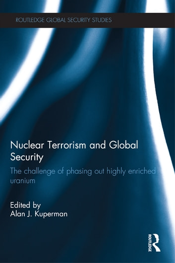 Nuclear Terrorism and Global Security - The Challenge of Phasing out Highly Enriched Uranium ebook by