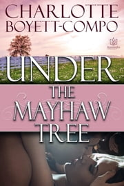 Under the Mayhaw Tree ebook by Charlotte Boyett-Compo