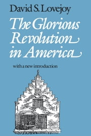 The Glorious Revolution in America ebook by Lovejoy, David S.