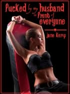 Fucked by my Husband in Front of Everyone (My Wife's Secret Desires Episode No. 8) ebook by Jane Kemp
