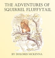The Adventures of Squirrel Fluffytail ebook by Dolores McKenna, Ruth Bennett
