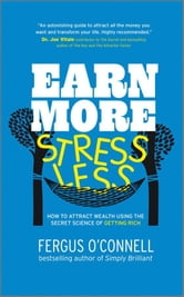 Earn More, Stress Less - How to attract wealth using the secret science of getting rich Your Practical Guide to Living the Law of Attraction ebook by Fergus O'Connell