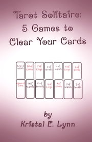 Tarot Solitaire: 5 Games to Clear Your Cards ebook by Kristal E. Lynn