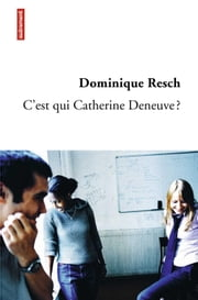 C'est qui Catherine Deneuve ? ebook by Dominique Resch