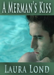 A Merman's Kiss ebook by Laura Lond