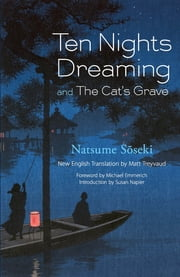 Ten Nights Dreaming - and The Cat's Grave ebook by Natsume Soseki,Treyvaud Matt,Michael Emmerich,Susan Jolliffe Napier