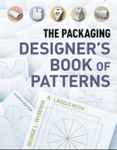 The Packaging Designer's Book of Patterns ebook by George L. Wybenga,Lászlo Roth