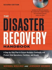 The Disaster Recovery Handbook - A Step-by-Step Plan to Ensure Business Continuity and Protect Vital Operations, Facilities, and Assets ebook by Michael WALLACE,Lawrence WEBBER